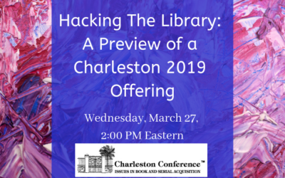 Hacking the Library: A Preview of a Charleston 2019 Offering