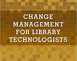 ATG Book of the Week: Change Management for Library Technologists: A LITA Guide